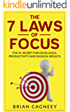 Mental Focus: The 7 Laws Of Focus: The #1 Secret For Excellence, Productivity and Radical Results. (7 Laws Series, Mental Focus, Mental Toughness, Concentration)