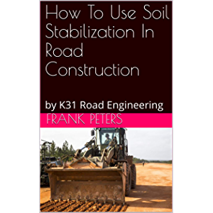 How To Use Soil Stabilization In Road Construction: by K31 Road Engineering