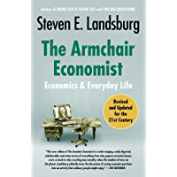 The Armchair Economist (revised and updated May 2012): Economics & Everyday Life (English Edition)