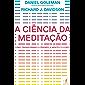 A ciência da meditação: Como transformar o cérebro, a mente e o corpo