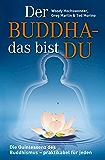 Der Buddha - das bist DU: Die Quintessenz des Buddhismus - praktikabel für jeden!
