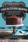 High Altitude Baking: 200 Delicious Recipes and Tips for Great High Altitude Cookies, Cakes, Breads and More-2nd Edition, Revised