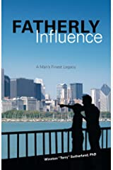 Fatherly Influence: A Man's Finest Legacy Kindle Edition