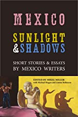 Mexico: Sunlight & Shadows: Short Stories & Essays by Mexico Writers Kindle Edition