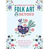 Creative Folk Art and Beyond: Inspiring tips, projects, and ideas for creating cheerful folk art inspired by the Scandinavian