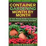 Container Gardening Month by Month: A Monthly Listing of Tips and Ideas for Creating a Professional Container Garden (The Wee