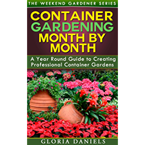 Container Gardening Month by Month: A Monthly Listing of Tips and Ideas for Creating a Professional Container Garden…