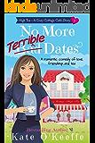 No More Terrible Dates: A romantic comedy of love, friendship . . . and tea (High Tea Book 2) (Cozy Cottage Café 6)