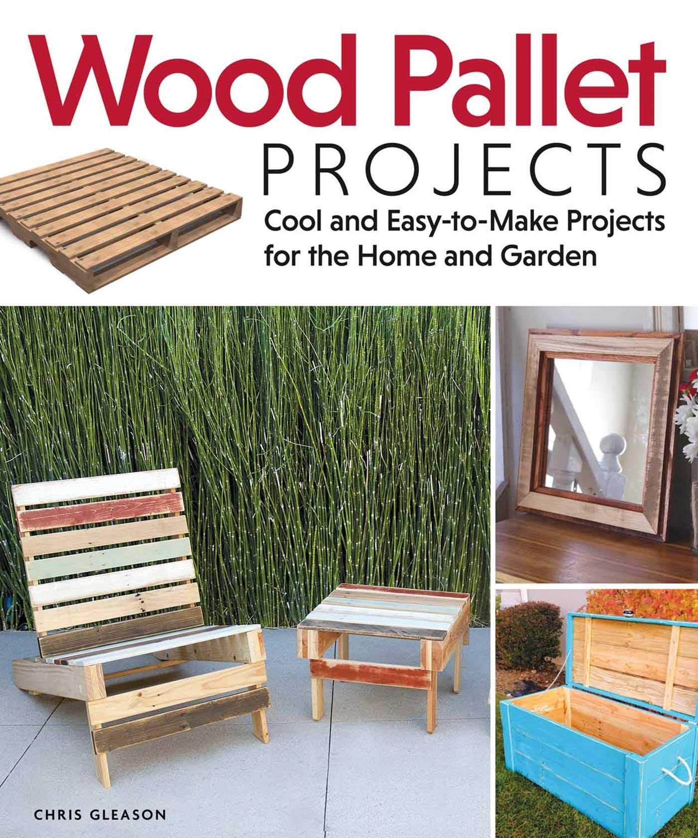 Wood Pallet Projects Cool And Easy To Make Projects For The Home And Garden Fox Chapel Publishing Learn How To Upcycle Pallets To Make One Of A Kind Furniture Accessories From Boxes To A Ukulele Gleason