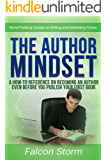 The Author Mindset: A How-To Reference on Becoming an Author even before You Publish Your First Book (Novel Publicity Guides to Writing & Marketing Fiction 3)