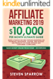 Affiliate Marketing 2019: $10,000/month Ultimate Guide - Make a Passive Income Fortune Marketing on Facebook, Instagram, YouTube, and Google Ads products ... (Make Money Online from Home - Advertising)