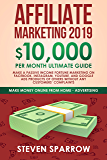 Affiliate Marketing 2019: $10,000/month Ultimate Guide - Make a Passive Income Fortune Marketing on Facebook, Instagram…
