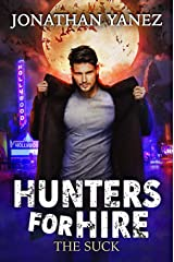 The Suck: A Supernatural Monster Hunt (Hunters for Hire Book 1) Kindle Edition