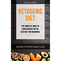 Ketogenic Diet: the Complete Guide to Losing Weight on the Keto Diet for Beginners (English Edition)