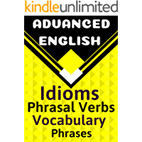ADVANCED ENGLISH: Idioms, Phrasal Verbs, Vocabulary and Phrases: 700 Expressions of Academic Language (The ultimate Guide Book Book 4) (English Edition)