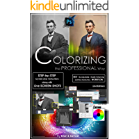 Photoshop: COLORIZING the Professional Way - Colorize or Color Restoration in Adobe Photoshop cc of your Old, Black and… book cover