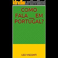Como Fala __ em Portugal?