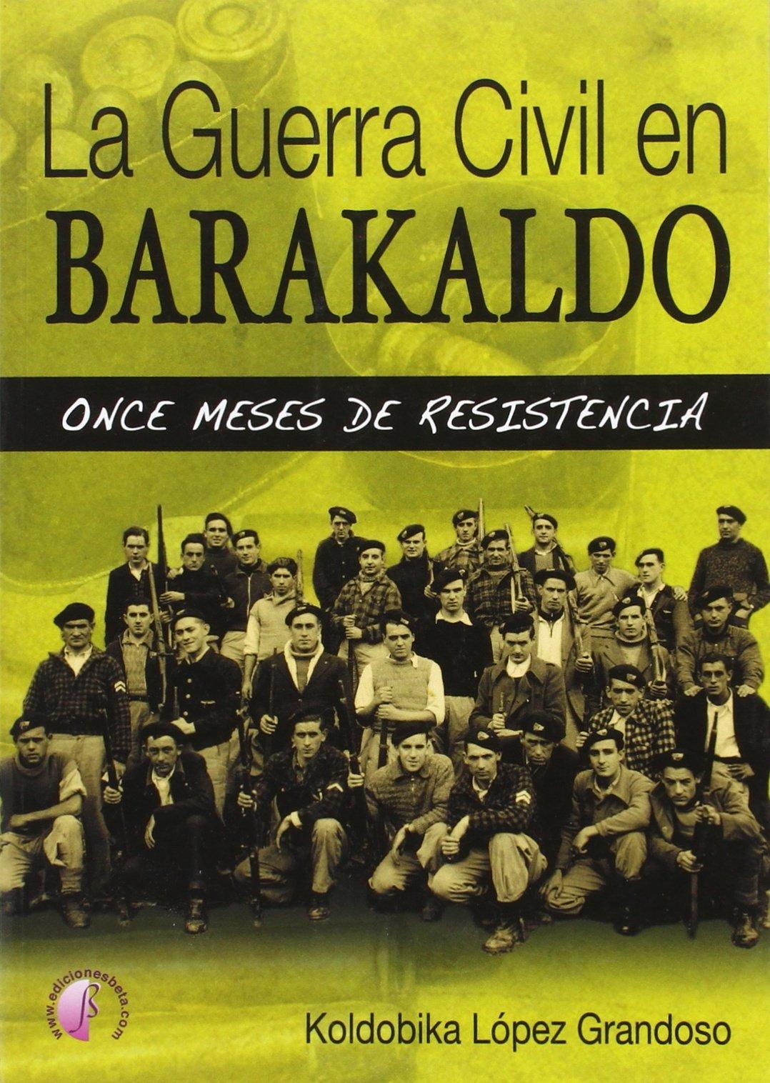 La Guerra Civil en Barakaldo: once meses de resistencia Ensayo ...