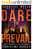 Dare to Prevail (Parallel World Book Five)