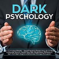 Dark Psychology: How to Analyze People - Speed Reading People through the Body Language Secrets, Secret Strategic Manipulation Techniques, Dark NLP, Dark Cognitive Behavioral Therapy, Persuasion