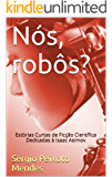 Nós, robôs?: Estórias Curtas de Ficção Científica Dedicadas à Isaac Asimov