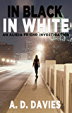In Black In White (An Alicia Friend Investigation Book 2)
