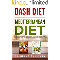Dash Diet + Mediterranean Diet: The Complete Guide For Beginners To Eat Healthy and lose weight, A 28-Day Food Plan… book cover