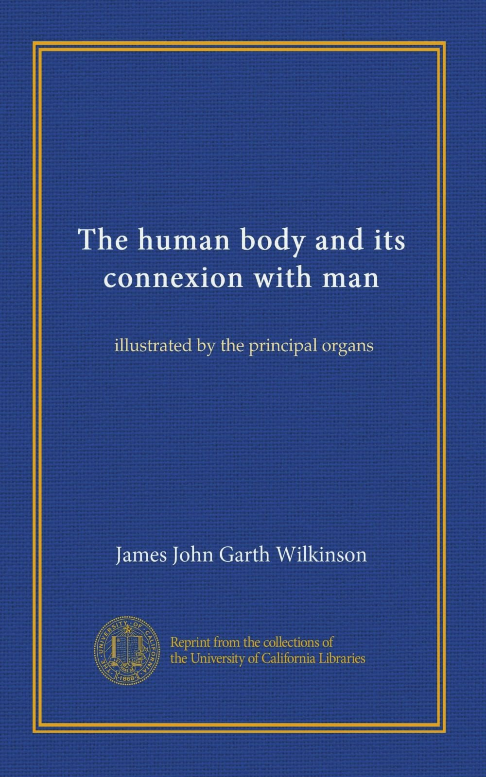 Download The human body and its connexion with man: illustrated by the principal organs pdf epub