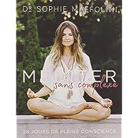 Méditer sans complexe: 28 jours de pleine conscience