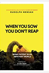 When You Sow You Don't Reap: Being Patient In An Impatient World Kindle Edition