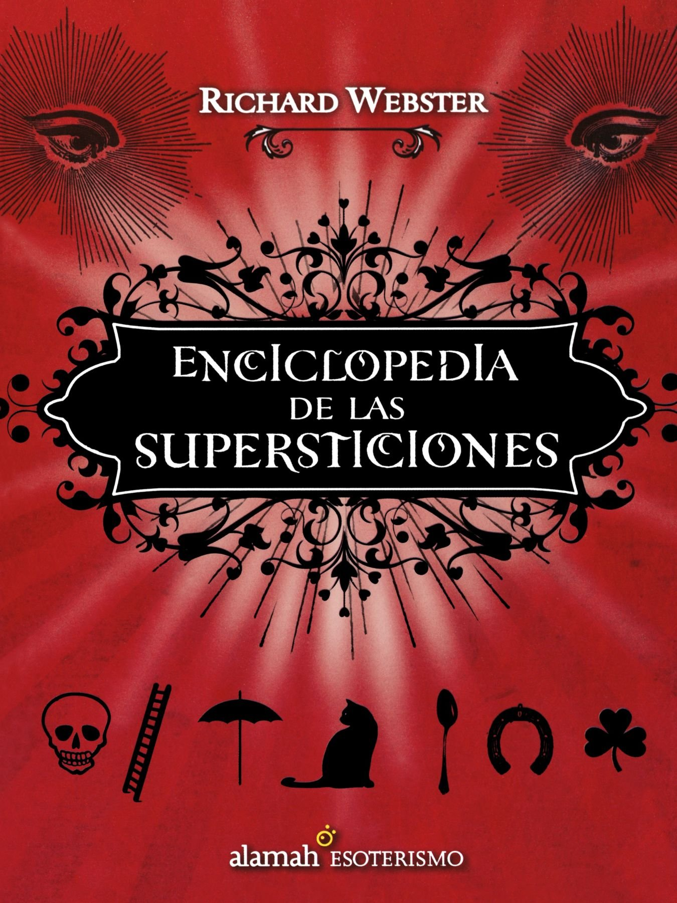 Enciclopedia de las supersticiones / The Encyclopedia of Superstitions (Spanish Edition): Richard Webster: 9786071101273: Amazon.com: Books
