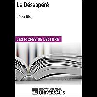Le Désespéré de Léon Bloy: Les Fiches de lecture d'Universalis (French Edition)