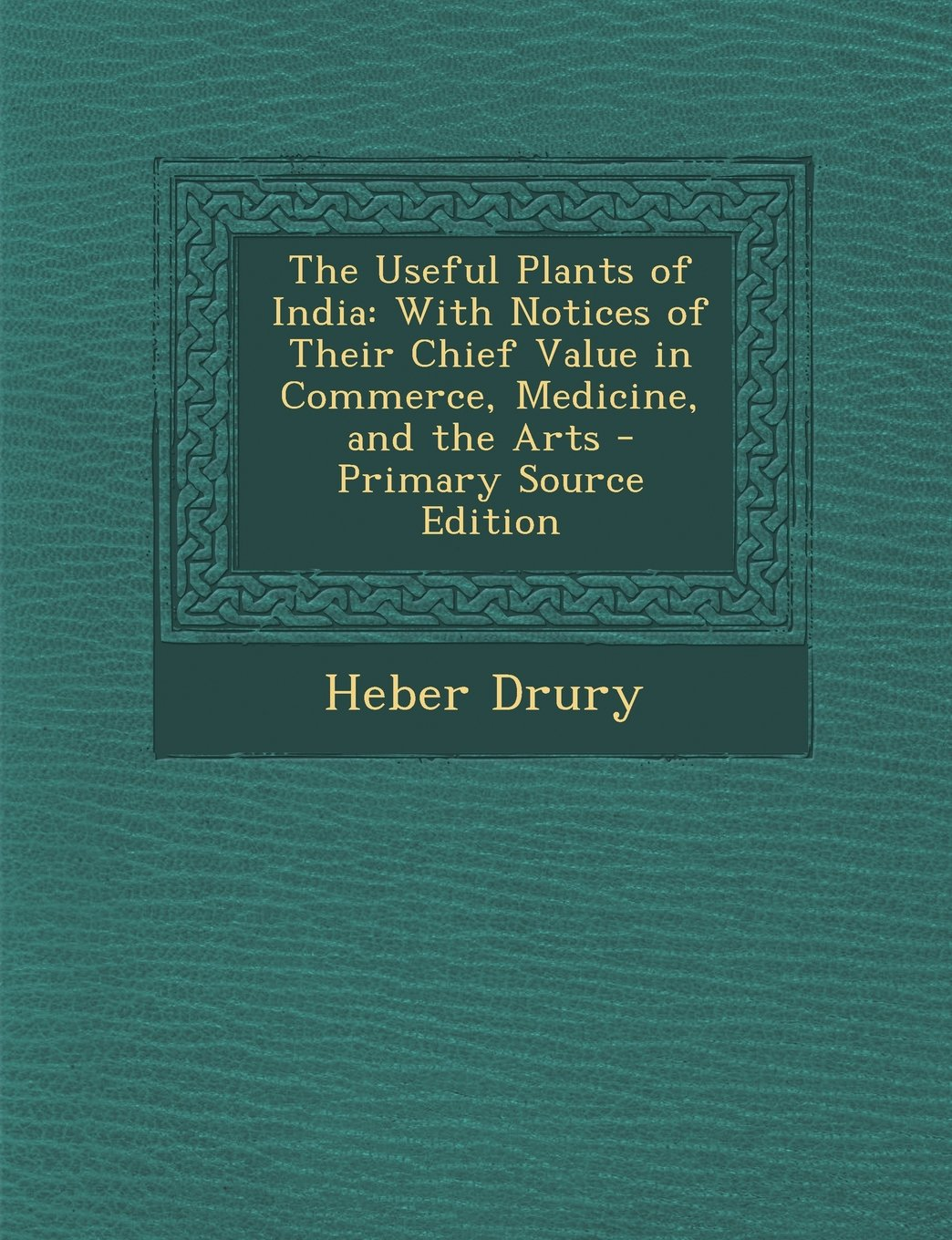 The Useful Plants of India: With Notices of Their Chief Value in Commerce, Medicine, and the Arts pdf epub