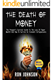 The Death Of Money: The Prepper's Survival Guide To The Loss Of Paper Wealth And How To Survive An Economic Collapse ( SHTF Stockpile, survival, Third ... What To Stockpile, Barter, Inflation, NWO)