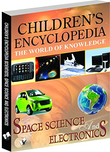 Children's Encyclopedia - Space; Science and Electronics: Familiarises Children To the World of Space; Science and Electronics