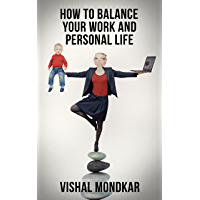 How To Balance Work And Personal Life: Getting Beyond the Work-Life Balance Myth to Personal and Professional Satisfaction (English Edition)