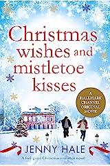 Christmas Wishes and Mistletoe Kisses: A feel good Christmas romance novel Kindle Edition