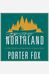 Northland: A 4,000-Mile Journey Along America's Forgotten Border Audible Audiobook