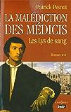 La Malédiction des Médicis, t.II : Les Lys de sang (Editions 1 - Grands Romans Historiques)