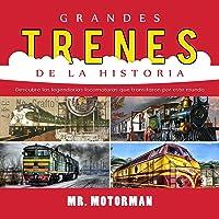 Grandes Trenes De La Historia: Descubre Las