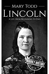 Mary Todd Lincoln: A Life from Beginning to End Kindle Edition