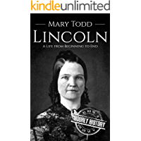 Mary Todd Lincoln: A Life from Beginning to End