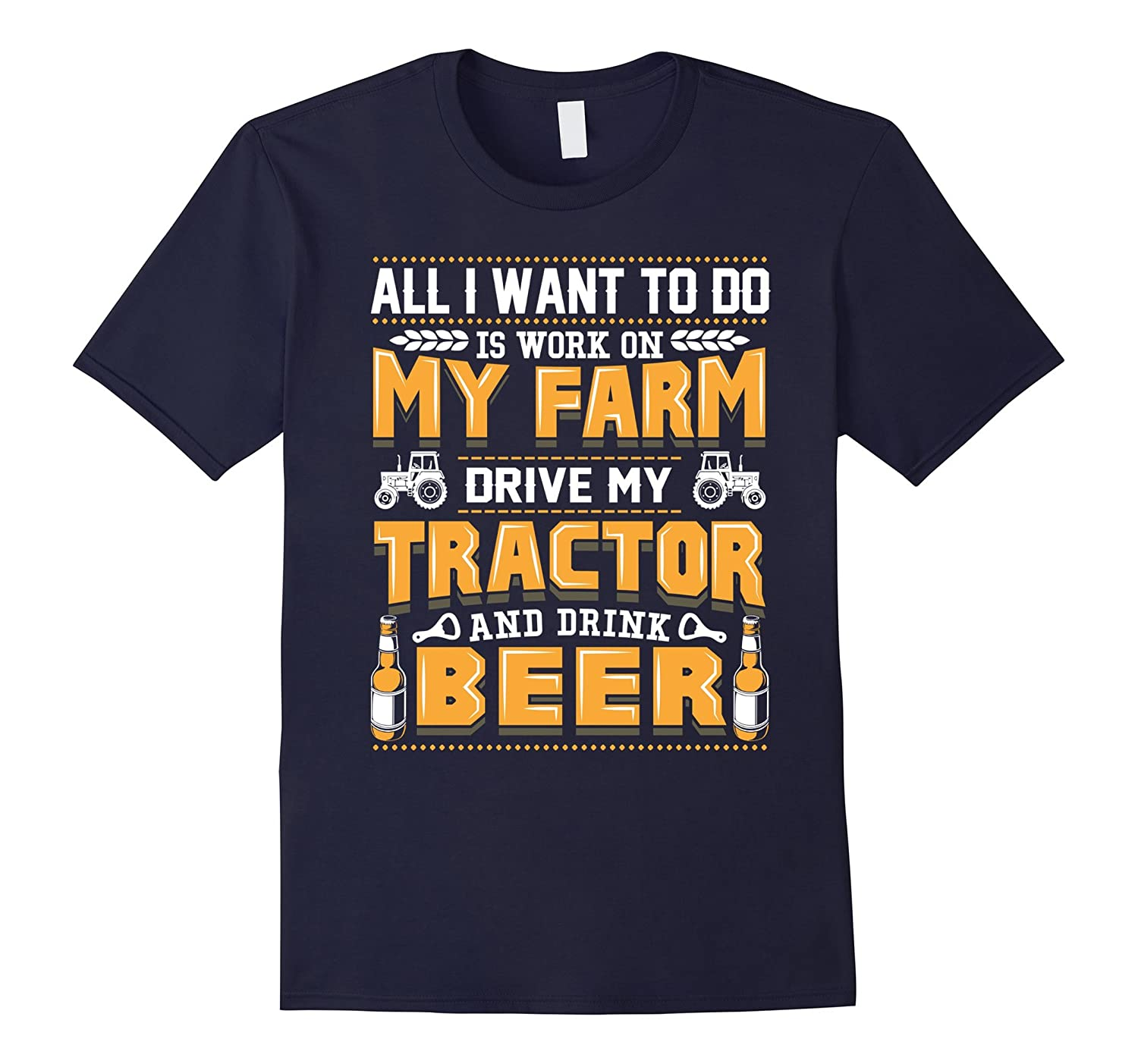 All I Want To Do Is Work On Farm Drive Tractor & Drink Beer-TH