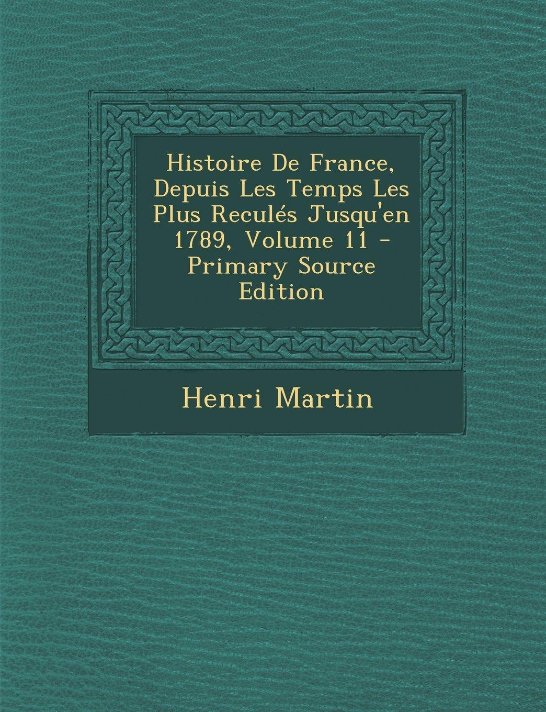 Download Histoire de France, Depuis Les Temps Les Plus Recules Jusqu'en 1789, Volume 11 - Primary Source Edition (French Edition) ebook