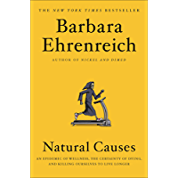 Natural Causes: An Epidemic of Wellness, the Certainty of Dying, and Killing Ourselves to Live Longer (English Edition)