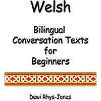 Welsh: Bilingual Conversation Texts for Beginners (Welsh Edition)