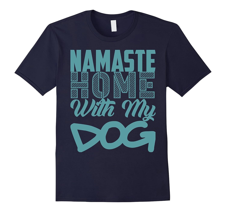 Namaste Home With My Dog T-shirt Yoga