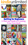 Quilting for Beginners: A Start-up Guide to Creating Your First Quilt