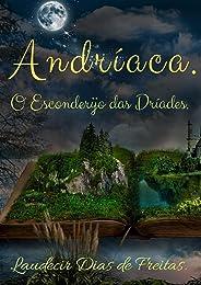 Andríaca: O Esconderijo das Dríades. (Cronicas de Andríaca Livro 1)