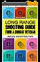 Long range shooting guide from a combat veteran.: Rifles shooting tips. (English Edition)
